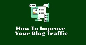 How To Improve Your Blog Traffic
