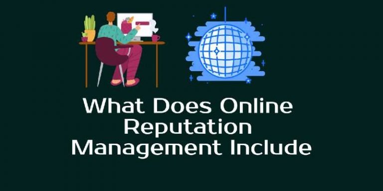 What Does Online Reputation Management Include (5 Steps To Grow)