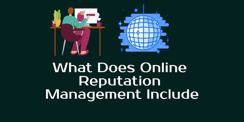 What Does Online Reputation Management Include