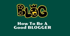 How To Be A Good Blogger